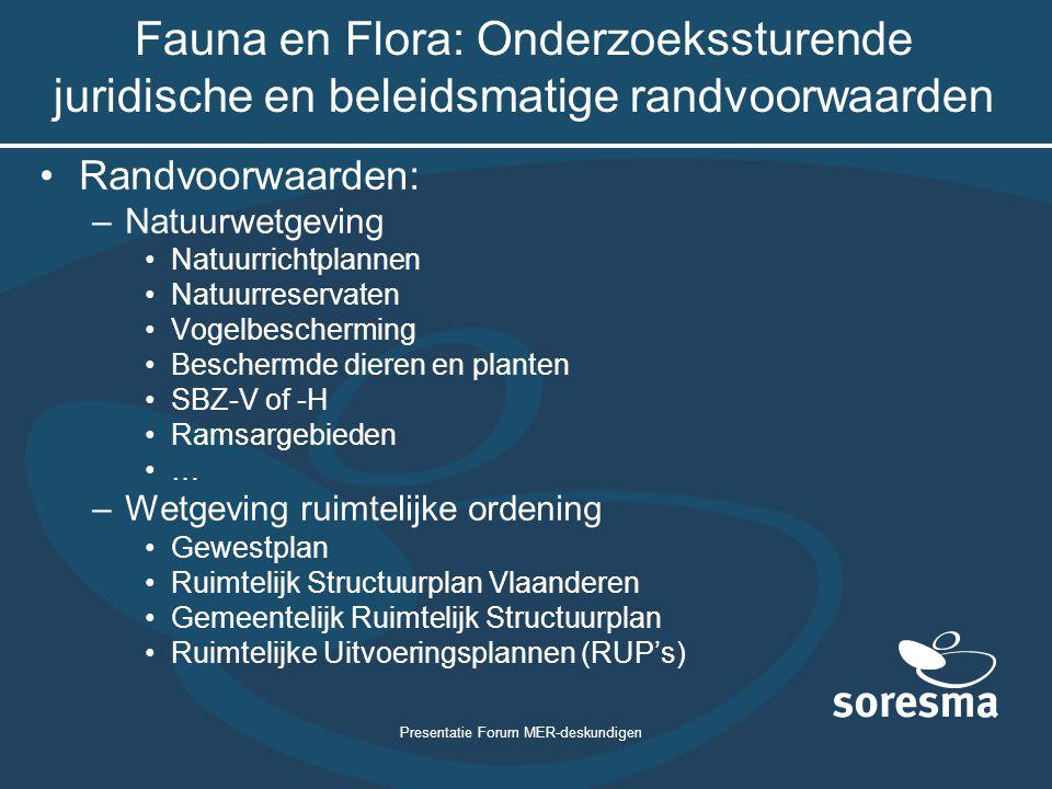 Presentatie Forum MER-deskundigen Fauna en Flora: Onderzoekssturende juridische en beleidsmatige randvoorwaarden Randvoorwaarden: –Natuurwetgeving Nat