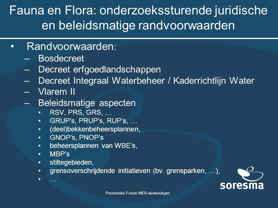 Presentatie Forum MER-deskundigen Fauna en Flora: onderzoekssturende juridische en beleidsmatige randvoorwaarden Randvoorwaarden : –Bosdecreet –Decree
