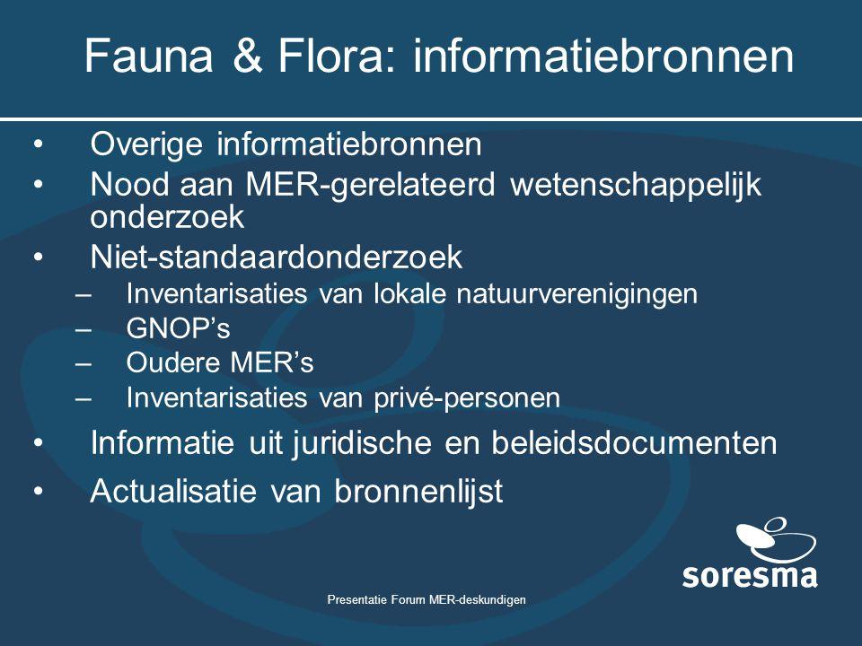 Presentatie Forum MER-deskundigen Fauna & Flora: informatiebronnen Overige informatiebronnen Nood aan MER-gerelateerd wetenschappelijk onderzoek Niet-