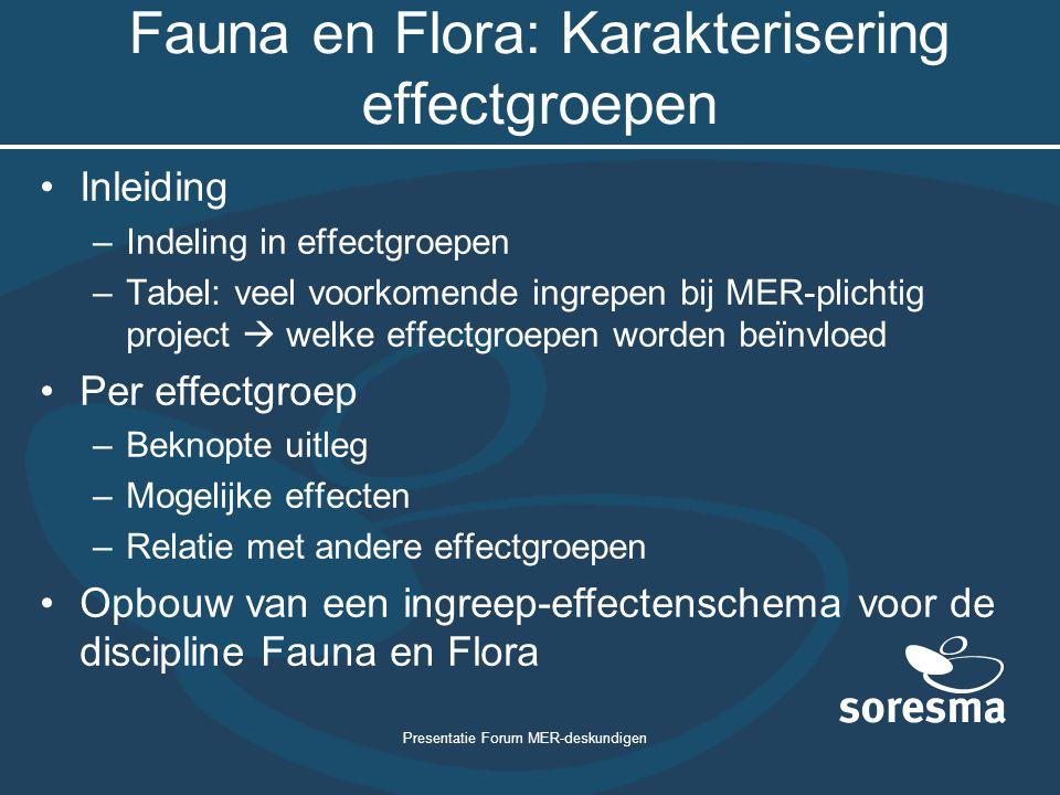 Presentatie Forum MER-deskundigen Fauna en Flora: Karakterisering effectgroepen Inleiding –Indeling in effectgroepen –Tabel: veel voorkomende ingrepen