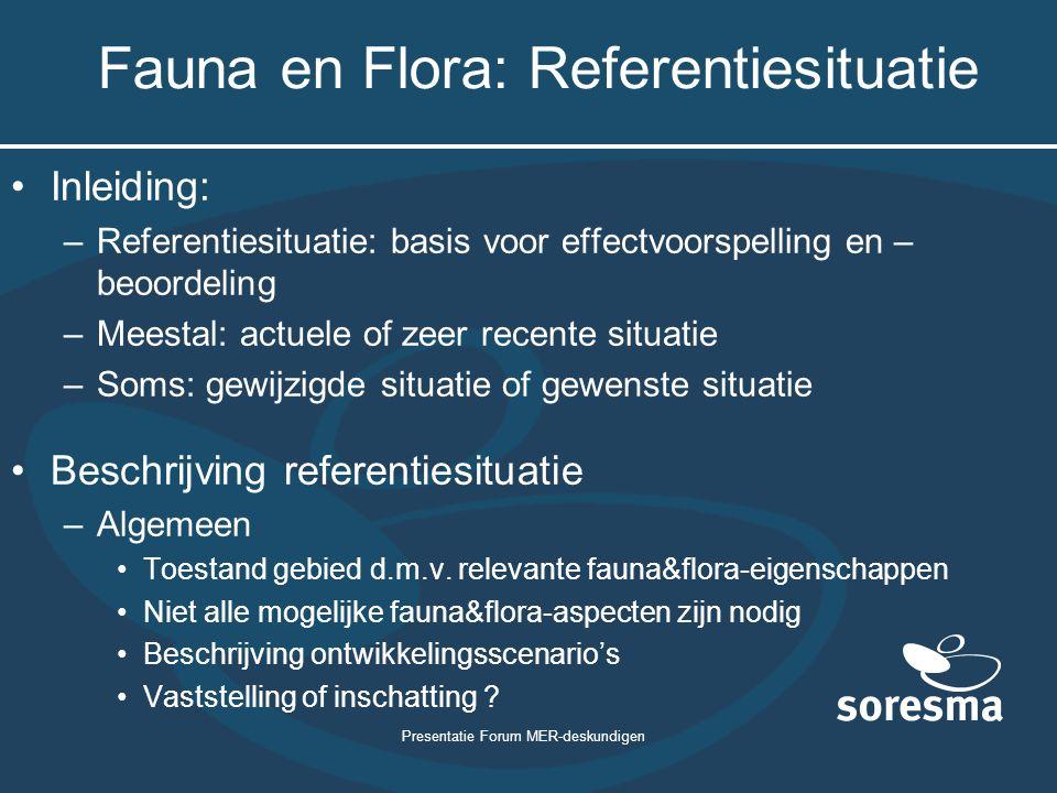 Presentatie Forum MER-deskundigen Fauna en Flora: Referentiesituatie Inleiding: –Referentiesituatie: basis voor effectvoorspelling en – beoordeling –M