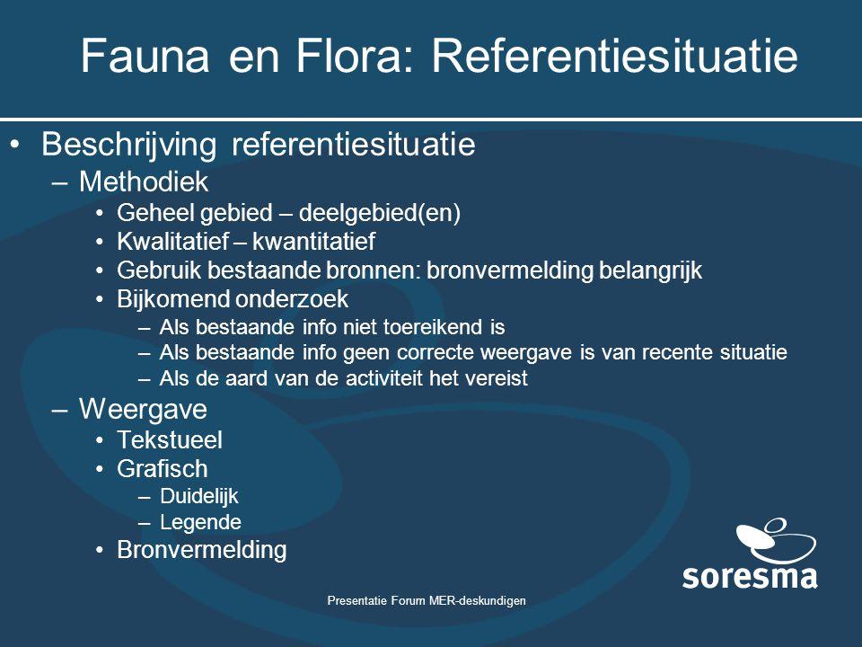 Presentatie Forum MER-deskundigen Fauna en Flora: Referentiesituatie Beschrijving referentiesituatie –Methodiek Geheel gebied – deelgebied(en) Kwalita