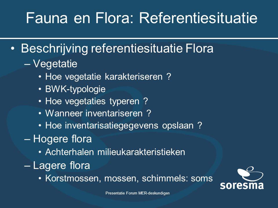 Presentatie Forum MER-deskundigen Fauna en Flora: Referentiesituatie Beschrijving referentiesituatie Flora –Vegetatie Hoe vegetatie karakteriseren ? B