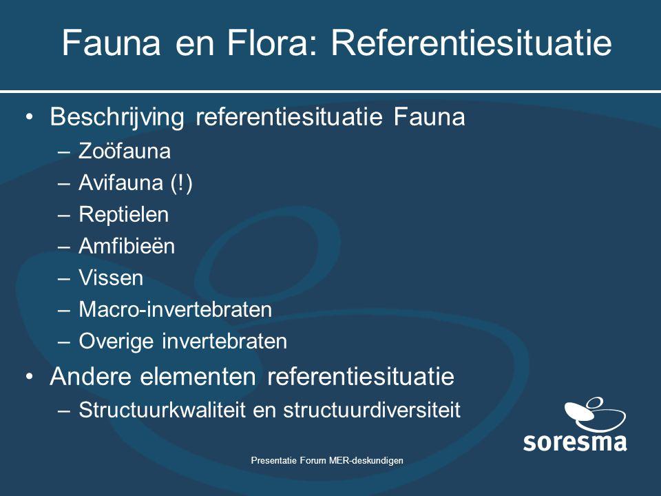 Presentatie Forum MER-deskundigen Fauna en Flora: Referentiesituatie Beschrijving referentiesituatie Fauna –Zoöfauna –Avifauna (!) –Reptielen –Amfibie