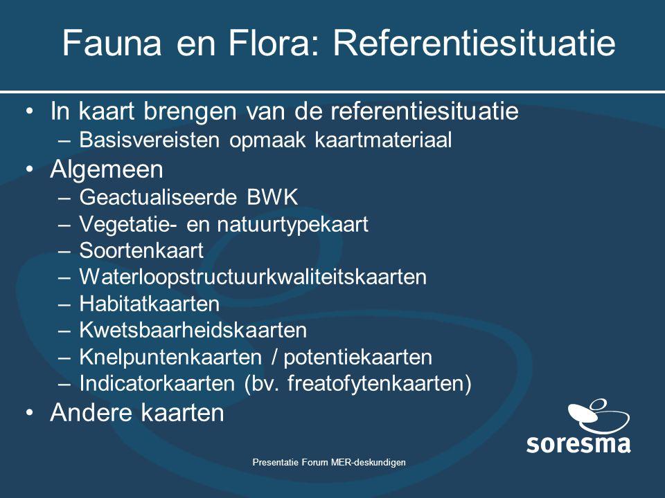 Presentatie Forum MER-deskundigen Fauna en Flora: Referentiesituatie In kaart brengen van de referentiesituatie –Basisvereisten opmaak kaartmateriaal