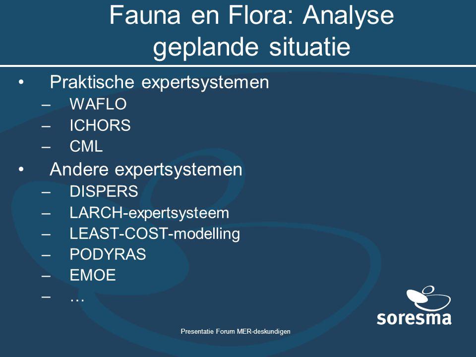 Presentatie Forum MER-deskundigen Fauna en Flora: Analyse geplande situatie Praktische expertsystemen –WAFLO –ICHORS –CML Andere expertsystemen –DISPE