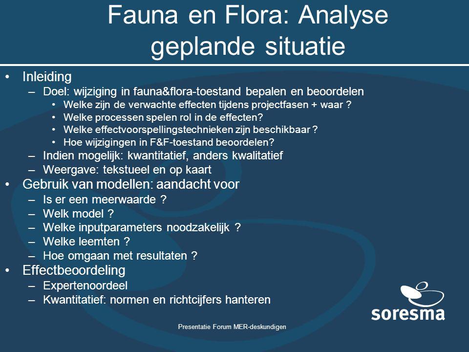 Presentatie Forum MER-deskundigen Fauna en Flora: Analyse geplande situatie Inleiding –Doel: wijziging in fauna&flora-toestand bepalen en beoordelen W