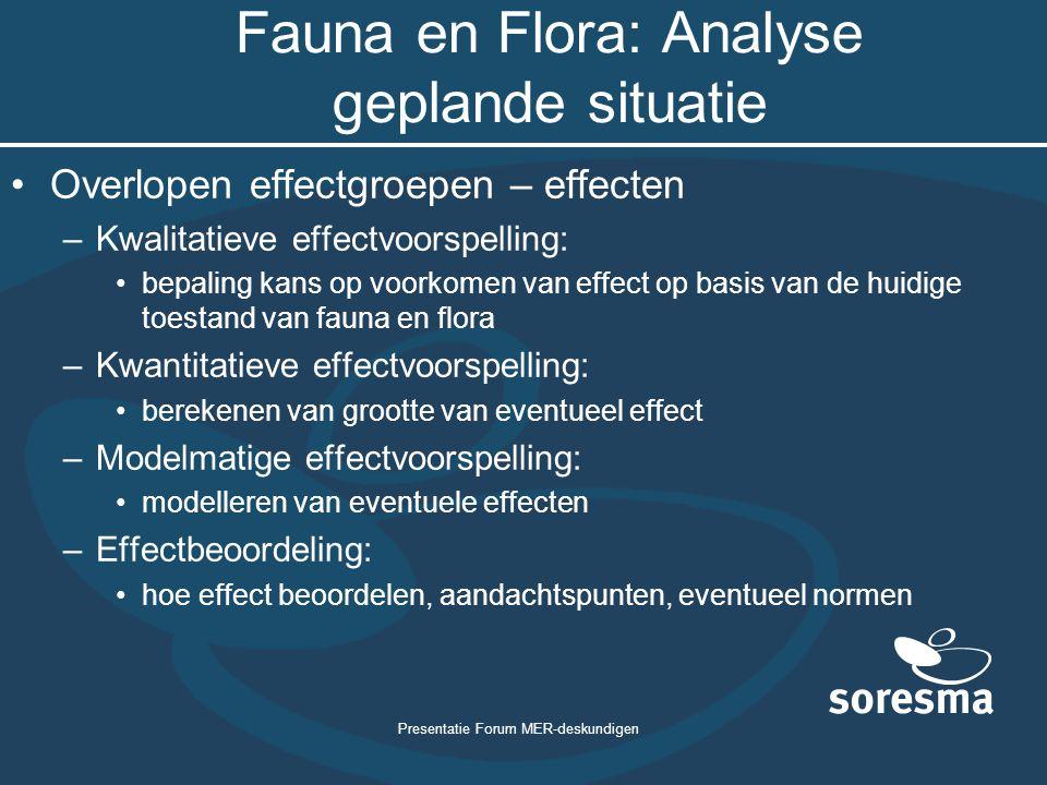 Presentatie Forum MER-deskundigen Fauna en Flora: Analyse geplande situatie Overlopen effectgroepen – effecten –Kwalitatieve effectvoorspelling: bepal