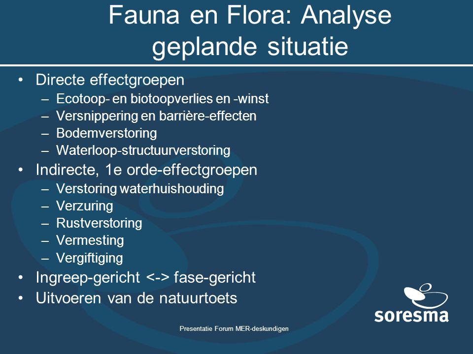 Presentatie Forum MER-deskundigen Fauna en Flora: Analyse geplande situatie Directe effectgroepen –Ecotoop- en biotoopverlies en -winst –Versnippering