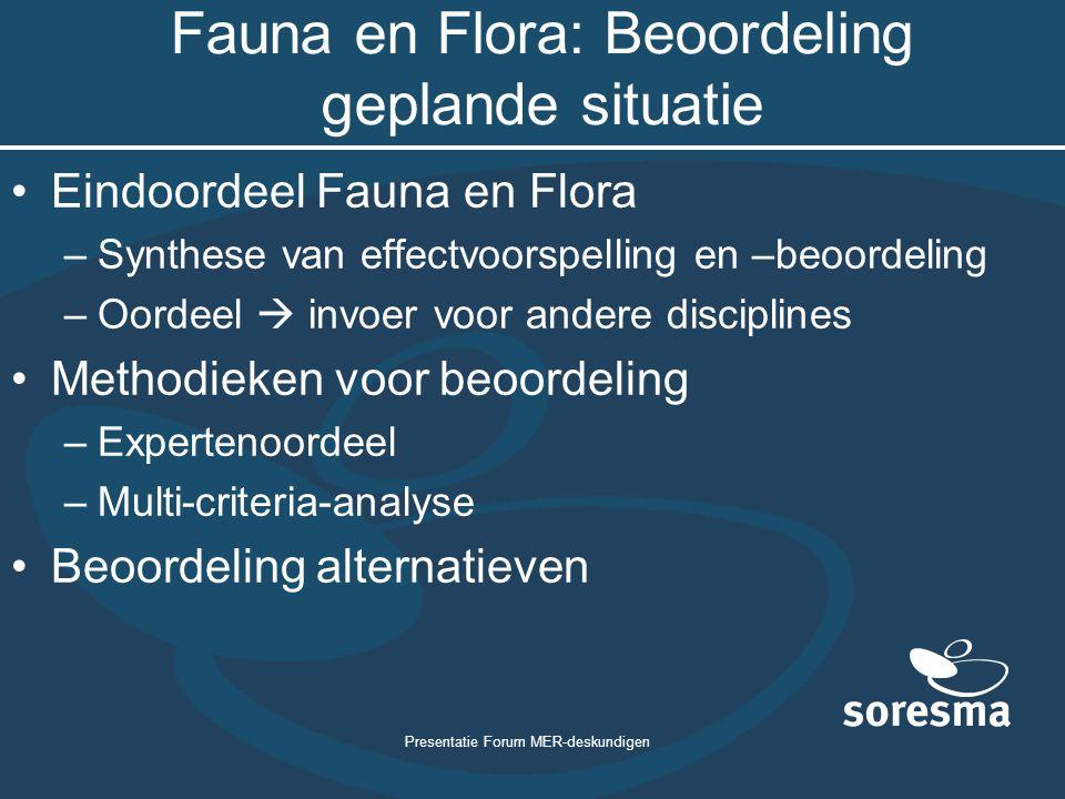 Presentatie Forum MER-deskundigen Fauna en Flora: Beoordeling geplande situatie Eindoordeel Fauna en Flora –Synthese van effectvoorspelling en –beoord