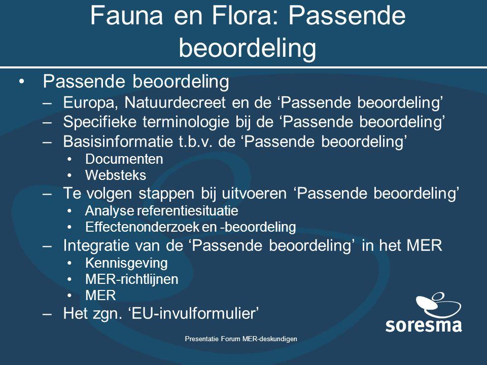 Presentatie Forum MER-deskundigen Fauna en Flora: Passende beoordeling Passende beoordeling –Europa, Natuurdecreet en de 'Passende beoordeling' –Speci