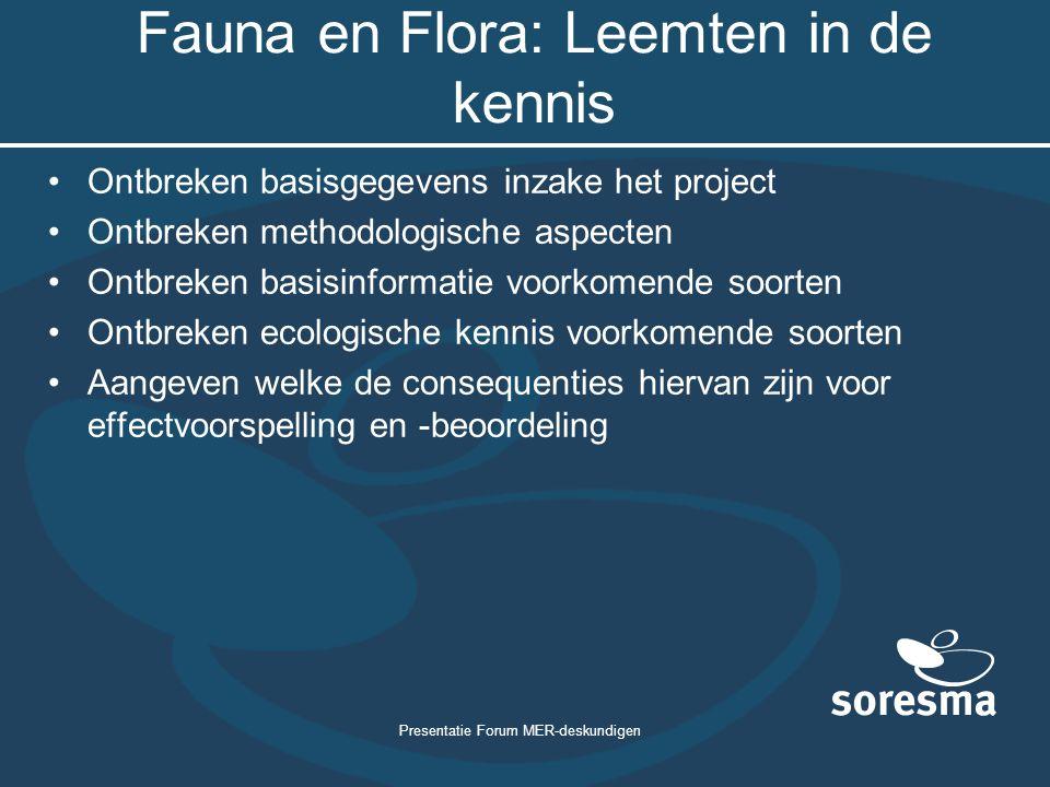 Presentatie Forum MER-deskundigen Fauna en Flora: Leemten in de kennis Ontbreken basisgegevens inzake het project Ontbreken methodologische aspecten O