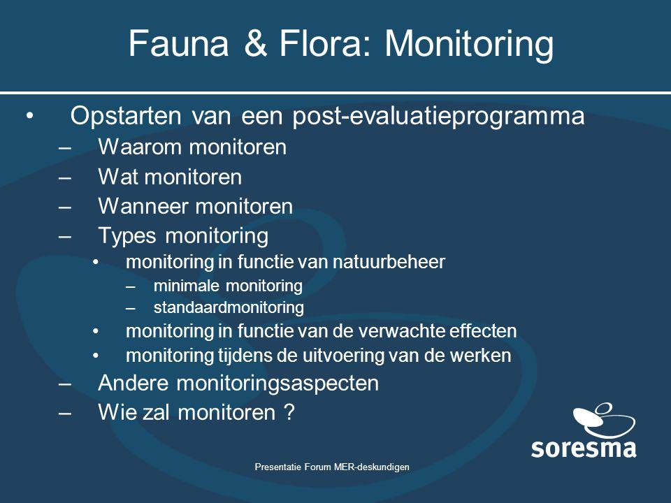 Presentatie Forum MER-deskundigen Fauna & Flora: Monitoring Opstarten van een post-evaluatieprogramma –Waarom monitoren –Wat monitoren –Wanneer monito