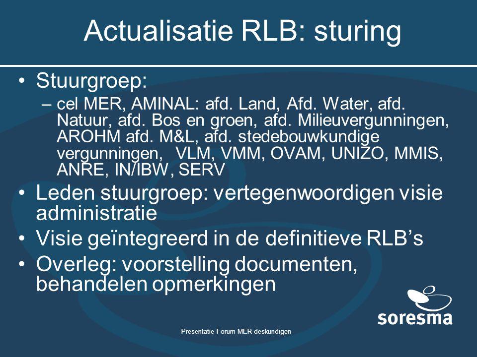 Presentatie Forum MER-deskundigen Actualisatie RLB: sturing Stuurgroep: –cel MER, AMINAL: afd. Land, Afd. Water, afd. Natuur, afd. Bos en groen, afd.