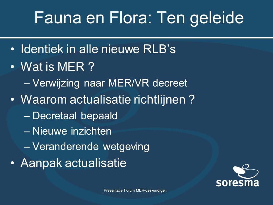 Presentatie Forum MER-deskundigen Fauna en Flora: Ten geleide Identiek in alle nieuwe RLB's Wat is MER ? –Verwijzing naar MER/VR decreet Waarom actual