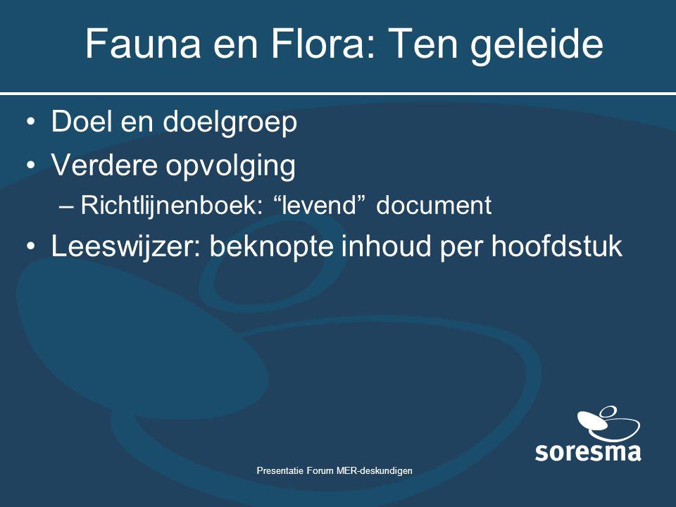 """Presentatie Forum MER-deskundigen Fauna en Flora: Ten geleide Doel en doelgroep Verdere opvolging –Richtlijnenboek: """"levend"""" document Leeswijzer: bekn"""