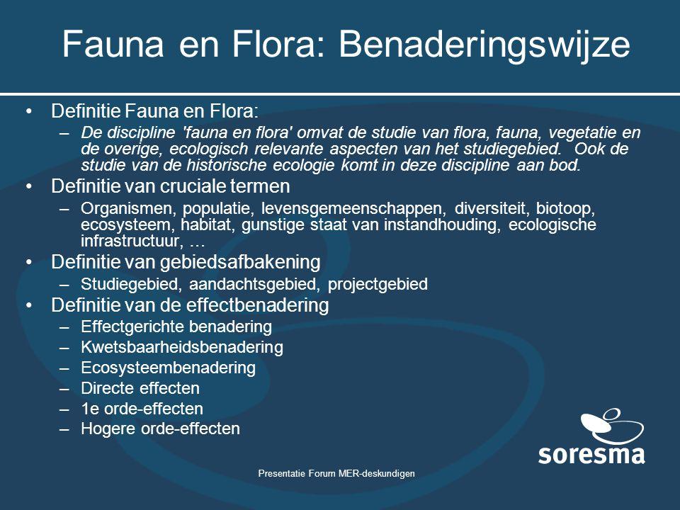 Presentatie Forum MER-deskundigen Fauna en Flora: Benaderingswijze Definitie Fauna en Flora: –De discipline 'fauna en flora' omvat de studie van flora