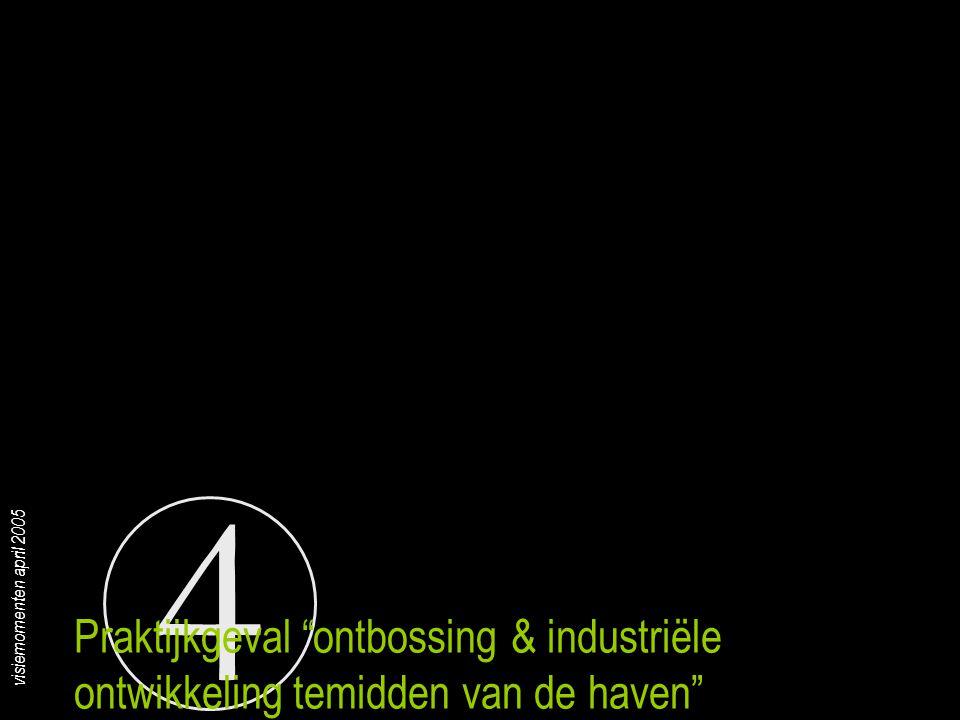 """4 visiemomenten april 2005 Praktijkgeval """"ontbossing & industriële ontwikkeling temidden van de haven"""""""