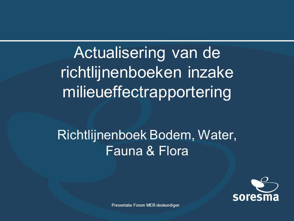 Presentatie Forum MER-deskundigen Actualisering van de richtlijnenboeken inzake milieueffectrapportering Richtlijnenboek Bodem, Water, Fauna & Flora