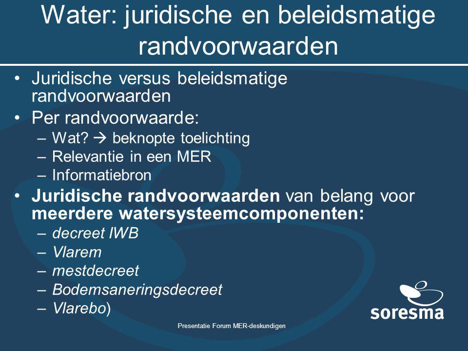 Presentatie Forum MER-deskundigen Water: juridische en beleidsmatige randvoorwaarden Juridische versus beleidsmatige randvoorwaarden Per randvoorwaard