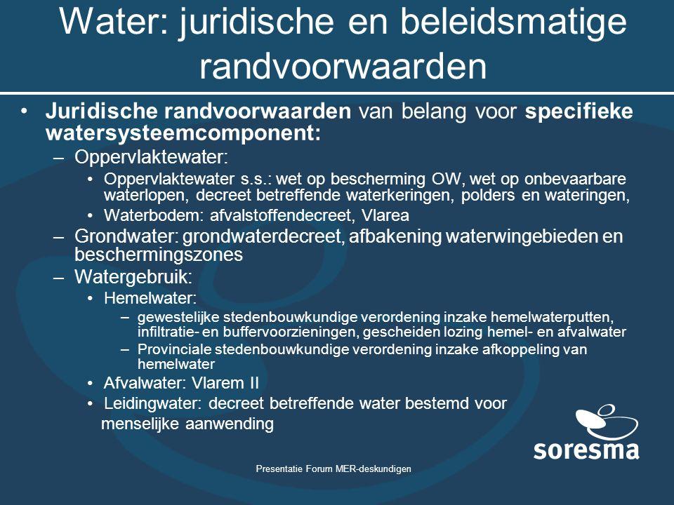 Presentatie Forum MER-deskundigen Water: juridische en beleidsmatige randvoorwaarden Juridische randvoorwaarden van belang voor specifieke watersystee