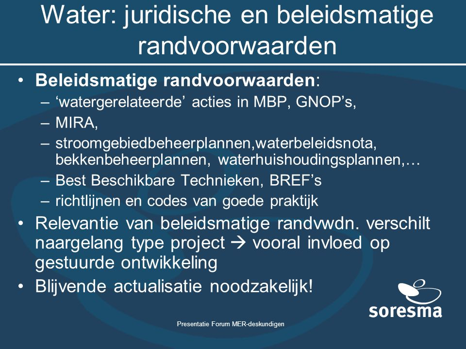 Presentatie Forum MER-deskundigen Water: juridische en beleidsmatige randvoorwaarden Beleidsmatige randvoorwaarden: –'watergerelateerde' acties in MBP