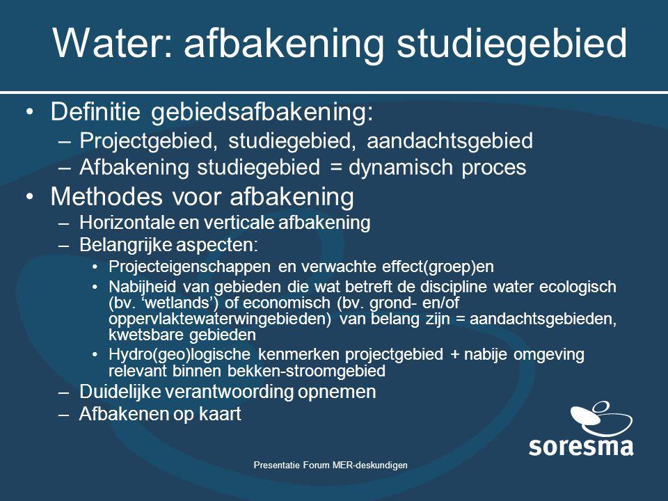 Presentatie Forum MER-deskundigen Water: afbakening studiegebied Definitie gebiedsafbakening: –Projectgebied, studiegebied, aandachtsgebied –Afbakenin