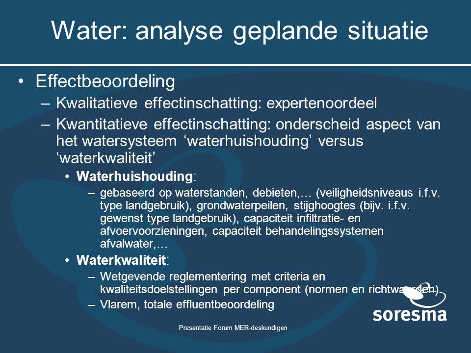 Presentatie Forum MER-deskundigen Water: analyse geplande situatie Effectbeoordeling –Kwalitatieve effectinschatting: expertenoordeel –Kwantitatieve e