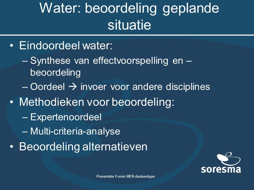 Presentatie Forum MER-deskundigen Water: beoordeling geplande situatie Eindoordeel water: –Synthese van effectvoorspelling en – beoordeling –Oordeel 