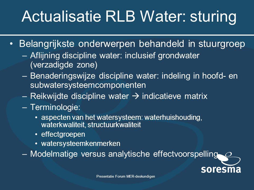 Presentatie Forum MER-deskundigen Actualisatie RLB Water: sturing Belangrijkste onderwerpen behandeld in stuurgroep –Aflijning discipline water: inclu