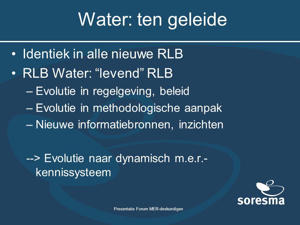 """Presentatie Forum MER-deskundigen Water: ten geleide Identiek in alle nieuwe RLB RLB Water: """"levend"""" RLB –Evolutie in regelgeving, beleid –Evolutie in"""