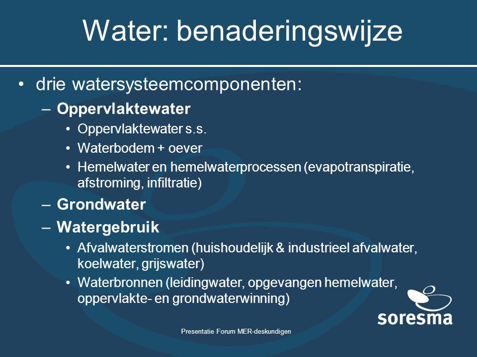 Presentatie Forum MER-deskundigen Water: benaderingswijze drie watersysteemcomponenten: –Oppervlaktewater Oppervlaktewater s.s. Waterbodem + oever Hem