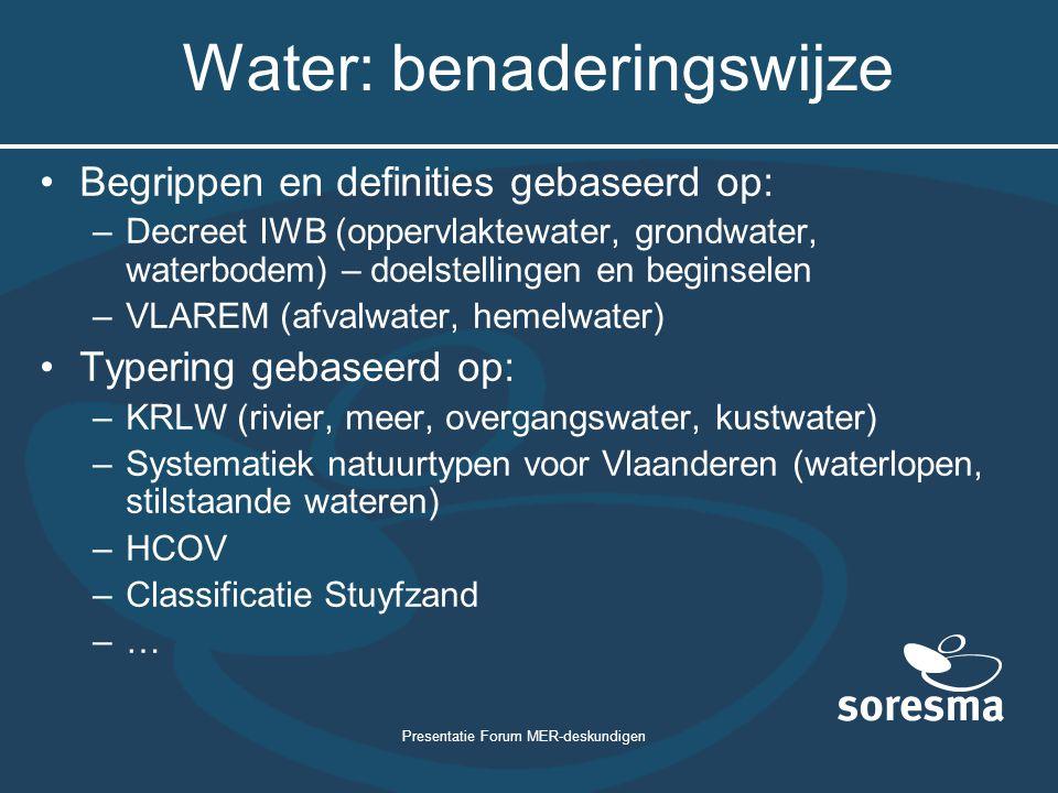 Presentatie Forum MER-deskundigen Water: benaderingswijze Begrippen en definities gebaseerd op: –Decreet IWB (oppervlaktewater, grondwater, waterbodem