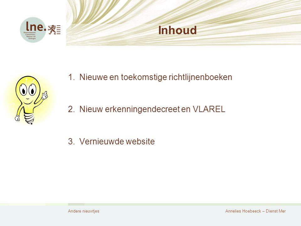 Andere nieuwtjesAnnelies Hoebeeck – Dienst Mer Inhoud 1.Nieuwe en toekomstige richtlijnenboeken 2.Nieuw erkenningendecreet en VLAREL 3.Vernieuwde website