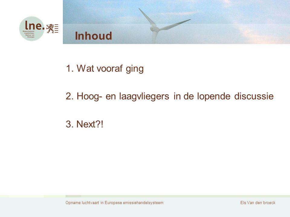 Opname luchtvaart in Europese emissiehandelsysteemEls Van den broeck Inhoud 1.Wat vooraf ging 2.Hoog- en laagvliegers in de lopende discussie 3.