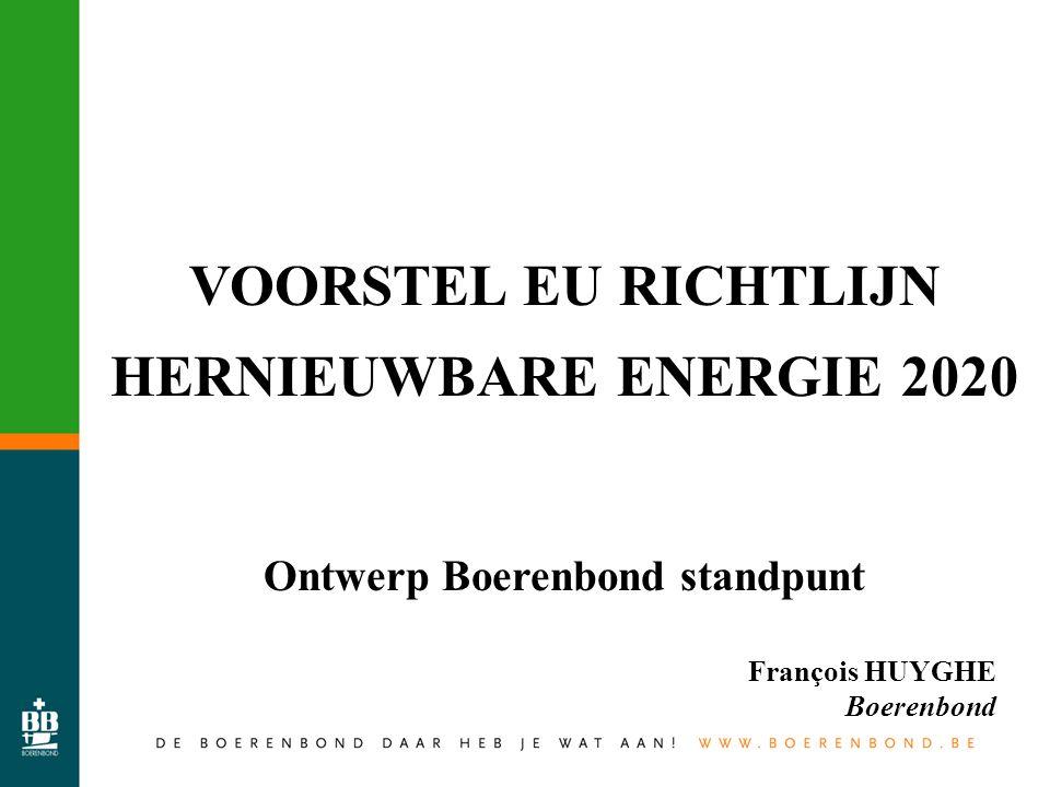 VOORSTEL EU RICHTLIJN HERNIEUWBARE ENERGIE 2020 Ontwerp Boerenbond standpunt François HUYGHE Boerenbond