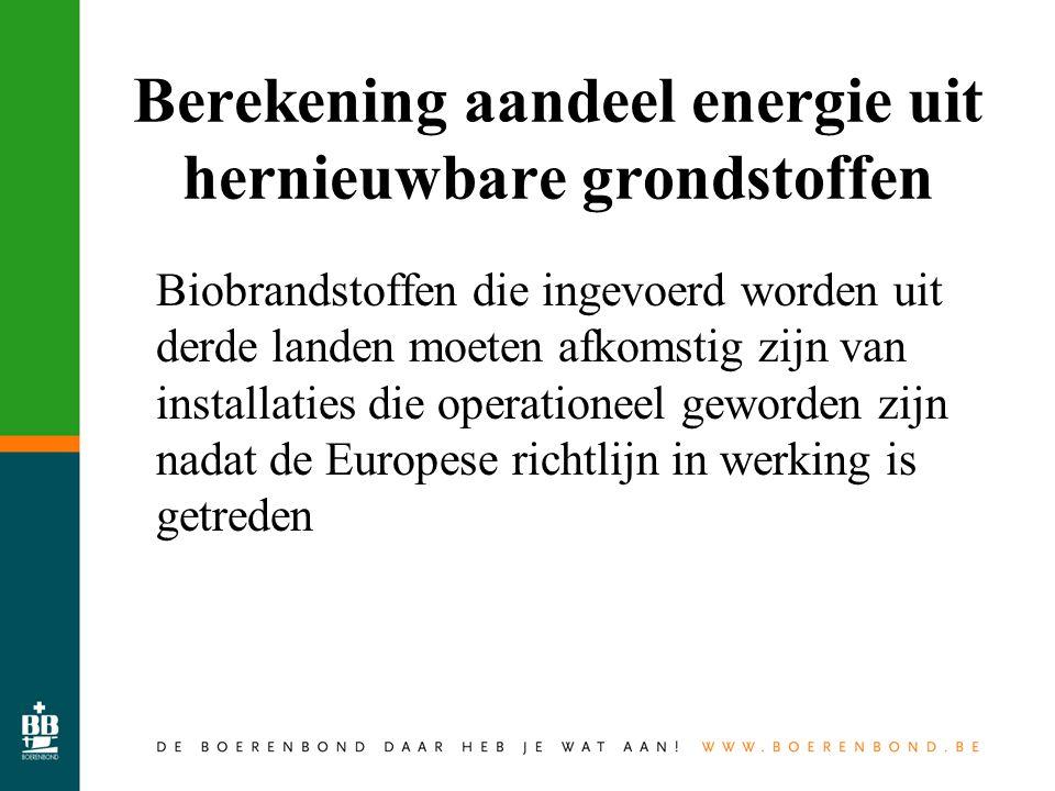 Berekening aandeel energie uit hernieuwbare grondstoffen Biobrandstoffen die ingevoerd worden uit derde landen moeten afkomstig zijn van installaties die operationeel geworden zijn nadat de Europese richtlijn in werking is getreden