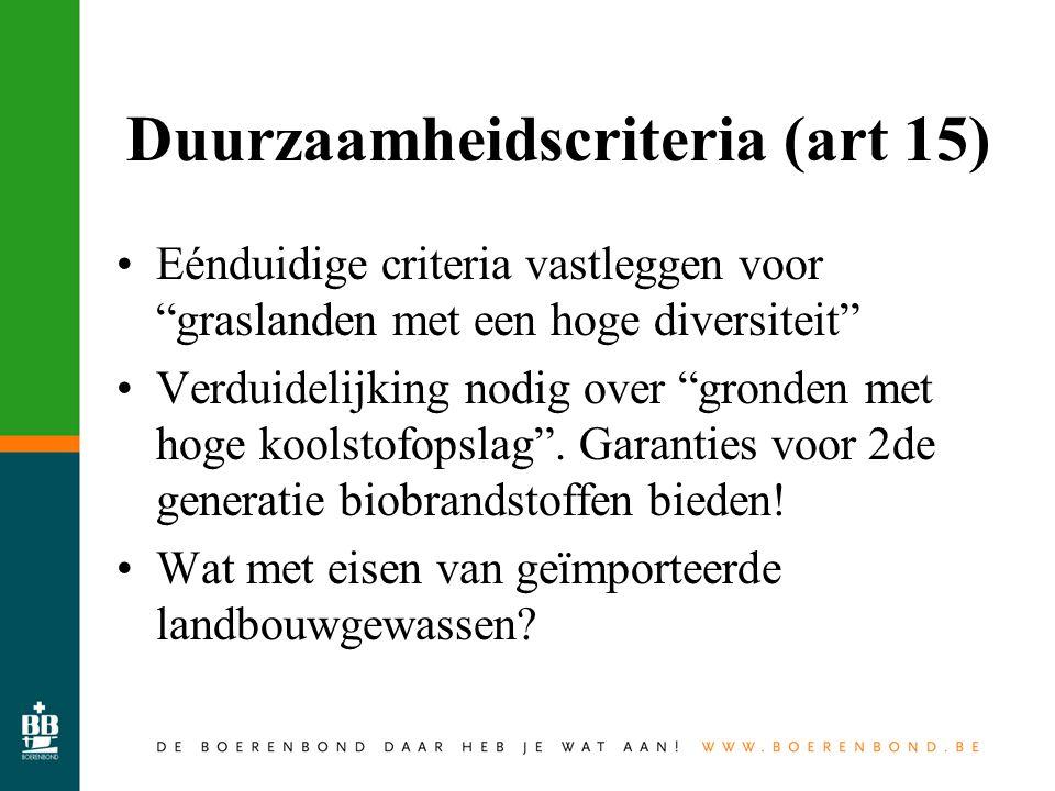 Duurzaamheidscriteria (art 15) Eénduidige criteria vastleggen voor graslanden met een hoge diversiteit Verduidelijking nodig over gronden met hoge koolstofopslag .