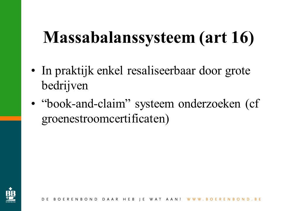 Massabalanssysteem (art 16) In praktijk enkel resaliseerbaar door grote bedrijven book-and-claim systeem onderzoeken (cf groenestroomcertificaten)