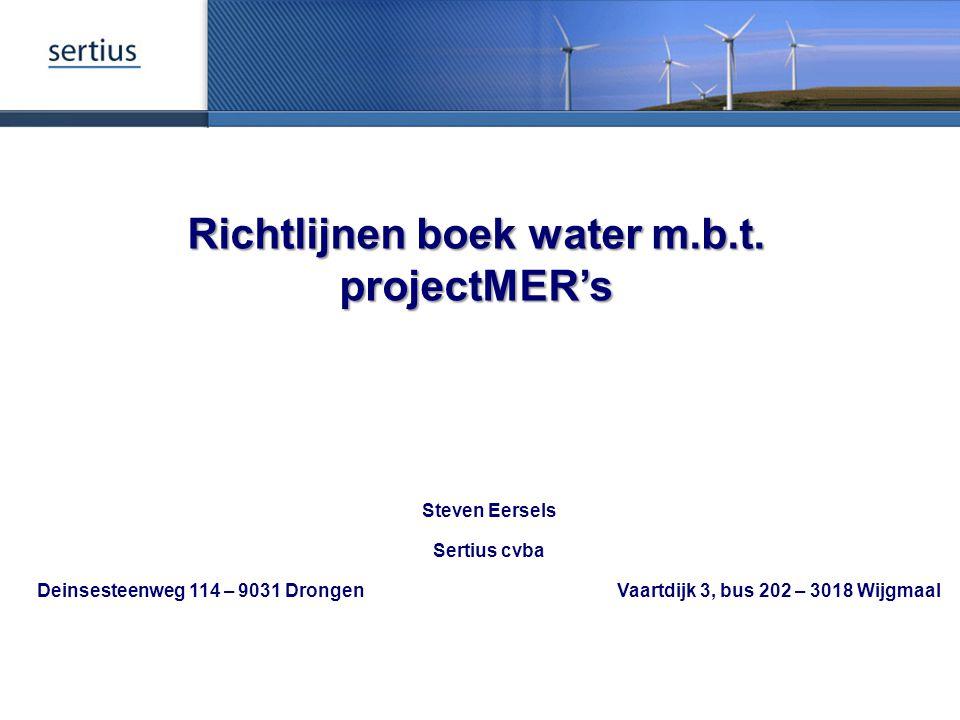 Richtlijnen boek water m.b.t. projectMER's Steven Eersels Sertius cvba Deinsesteenweg 114 – 9031 DrongenVaartdijk 3, bus 202 – 3018 Wijgmaal