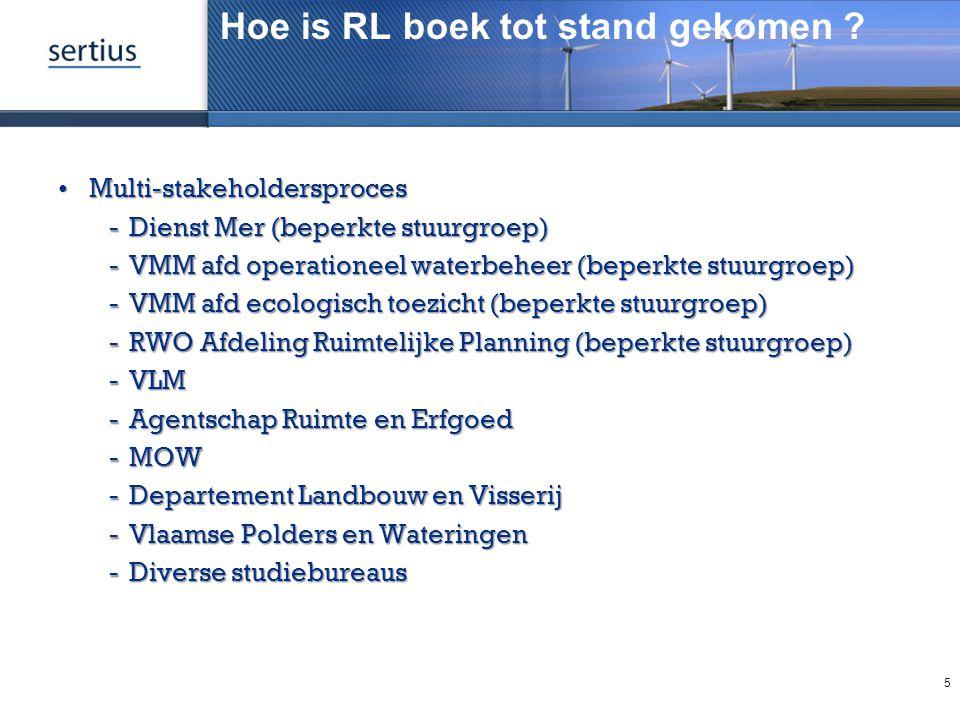 Hoe is RL boek tot stand gekomen ? Multi-stakeholdersprocesMulti-stakeholdersproces Dienst Mer (beperkte stuurgroep) VMM afd operationeel waterbehee