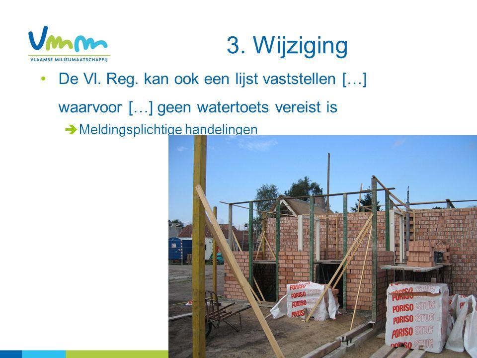 18 De Vl. Reg. kan ook een lijst vaststellen […] waarvoor […] geen watertoets vereist is  Meldingsplichtige handelingen 3. Wijziging