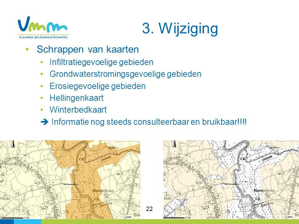 22 Schrappen van kaarten Infiltratiegevoelige gebieden Grondwaterstromingsgevoelige gebieden Erosiegevoelige gebieden Hellingenkaart Winterbedkaart 