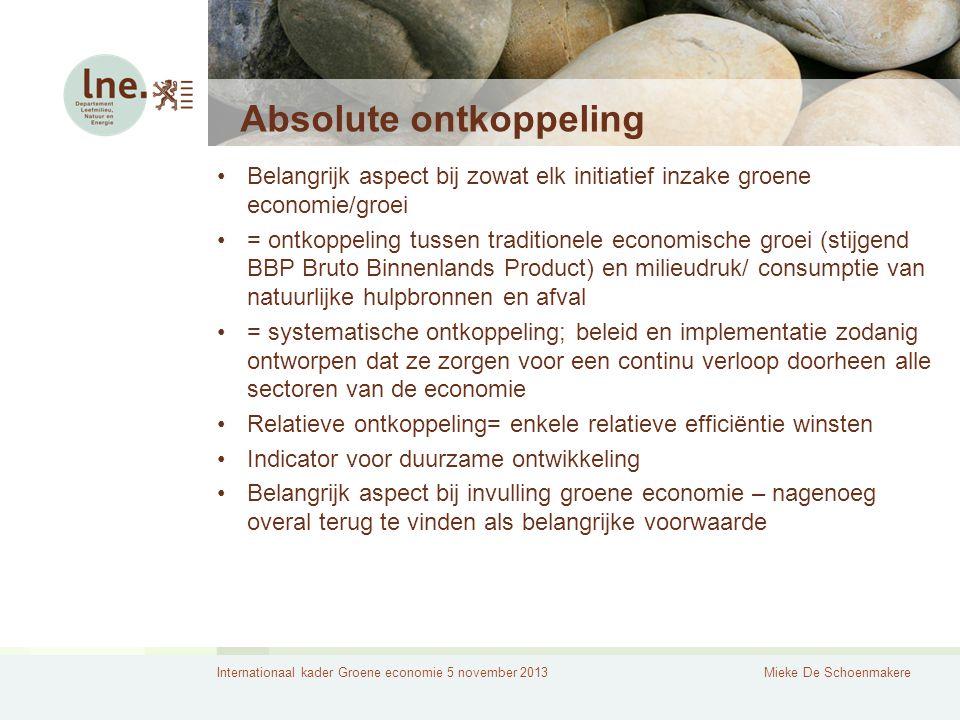Internationaal kader Groene economie 5 november 2013Mieke De Schoenmakere Absolute ontkoppeling Belangrijk aspect bij zowat elk initiatief inzake groe