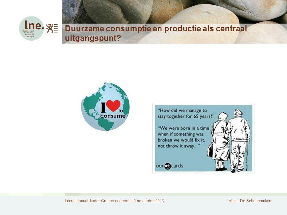 Internationaal kader Groene economie 5 november 2013Mieke De Schoenmakere Duurzame consumptie en productie als centraal uitgangspunt?