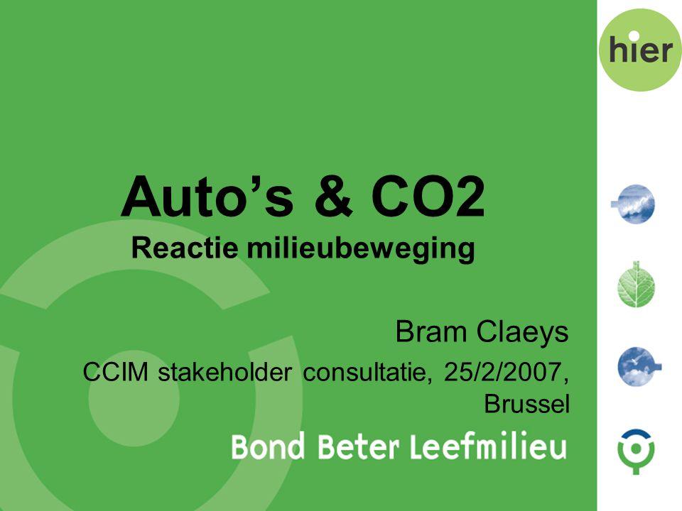 Auto's & CO2 Reactie milieubeweging Bram Claeys CCIM stakeholder consultatie, 25/2/2007, Brussel