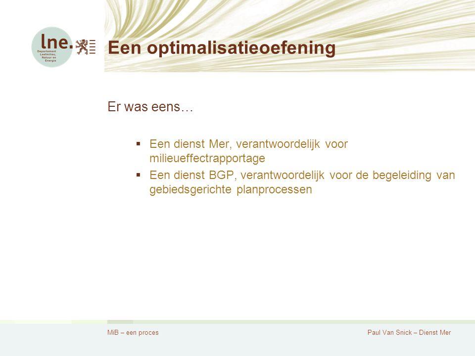 MiB – een procesPaul Van Snick – Dienst Mer Een optimalisatieoefening Aanleiding De aanzet voor de optimalisatieoefening kwam uit verschillende richtingen: -Tijdsgeest -Commissies Berx, Sauwens -Nota VR -Bevraging en SWOT