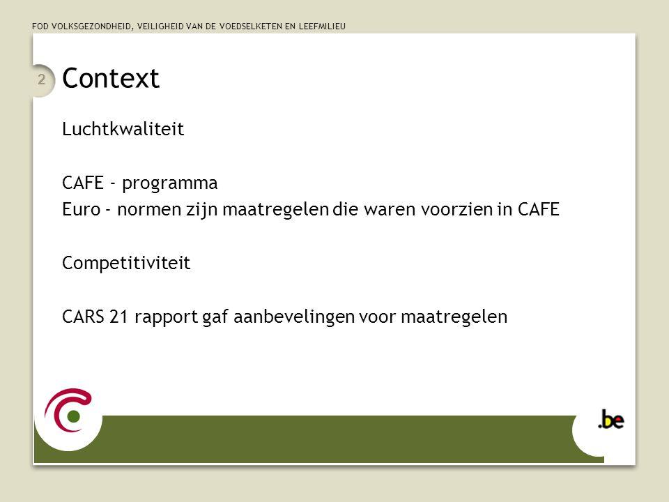 FOD VOLKSGEZONDHEID, VEILIGHEID VAN DE VOEDSELKETEN EN LEEFMILIEU 2 Context Luchtkwaliteit CAFE - programma Euro - normen zijn maatregelen die waren v