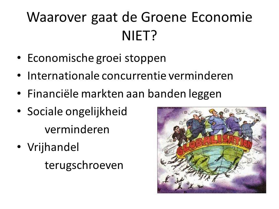 Waarover gaat de Groene Economie NIET? Economische groei stoppen Internationale concurrentie verminderen Financiële markten aan banden leggen Sociale