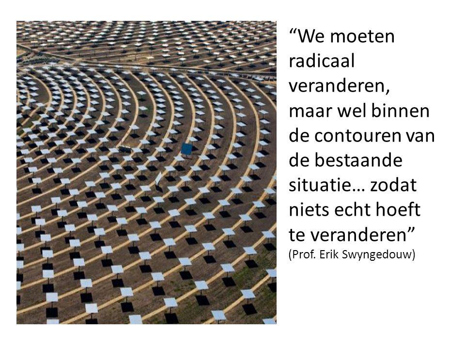 """""""We moeten radicaal veranderen, maar wel binnen de contouren van de bestaande situatie… zodat niets echt hoeft te veranderen"""" (Prof. Erik Swyngedouw)"""